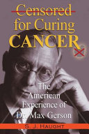 Censured for Curing Cancer   The American Experience of Dr  Max Gerson PDF