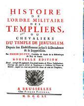 Histoire de l'Ordre militaire des Templiers, ou Chevaliers du Temple de Jerusalem: depuis son établissement jusqu'à sa décadence & sa suppression