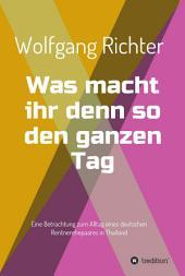 Was macht ihr denn so den ganzen Tag: Eine Betrachtung zum Alltag eines deutschen Rentnerehepaares