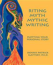 Riting Myth, Mythic Writing: Plotting Your Personal Story