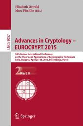 Advances in Cryptology - EUROCRYPT 2015: 34th Annual International Conference on the Theory and Applications of Cryptographic Techniques, Sofia, Bulgaria, April 26-30, 2015, Proceedings, Part 2