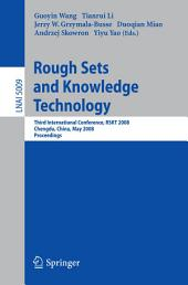 Rough Sets and Knowledge Technology: Third International Conference, RSKT 2008, Chengdu, China, May 17-19, 2008, Proceedings