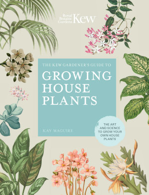 The Kew Gardener s Guide to Growing House Plants