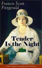 Tender Is the Night (The Original Unabridged 1934 Edition): Autobiographical Novel from the author of The Great Gatsby, The Beautiful and Damned, The Curious Case of Benjamin Button and Babylon Revisited