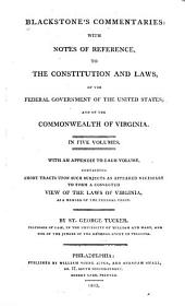 Blackstone's Commentaries: With Notes of Reference, to the Constitution and Laws, of the Federal Government of the United States; and of the Commonwealth of Virginia. In Five Volumes. With an Appendix to Each Volume, Containing Short Tracts Upon Such Subjects as Appeared Necessary to Form a Connected View of the Laws of Virginia, as a Member of the Federal Union, Book 4