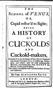 The school of Venus, or Cupid restor'd to sight: being a history of cuckold and cuckold-makers