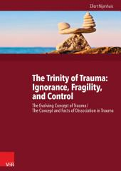 The Trinity of Trauma: Ignorance, Fragility, and Control: The Evolving Concept of Trauma/The Concept and Facts of Dissociation in Trauma