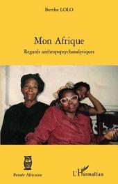 Mon Afrique: Regards anthropopsychanalytiques