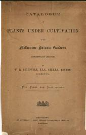 Catalogue of Plants Under Cultivation in the Melbourne Botanic Gardens, Alphabetically Arranged