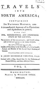 Travels Into North America: Containing Its Natural History, and a Circumstantial Account of Its Plantations and Agriculture in General, with the Civil, Ecclesiastical and Commercial State of the Country, the Manners of the Inhabitants, and Several Curious and Important Remarks on Various Subjects, Volume 1