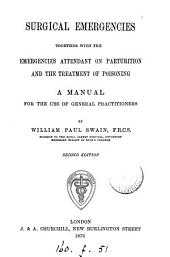 Surgical Emergencies, Together with the Emergencies Attendant on Parturition and the Treatment of Poisoning: A Manual for the Use of General Practitioners