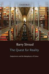 The Quest for Reality: Subjectivism and the Metaphysics of Colour