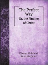 The Perfect Way: Or, The Finding of Christ