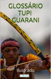 Glossário Tupi-Guarani Ilustrado: Incluindo nomes indígenas de pessoas e cidades