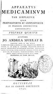 Apparatus medicaminum tam simplicium quam praeparatorum et compositorum in praxeos adiumentum consideratus: Volumen sextum, Volume 5