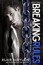 Breaking Rules, A Romance Novel (Billionaires in Disguise: Lizzy #3): Contemporary Hot Alpha Male Romance Novel