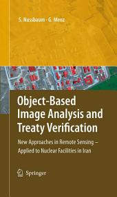Object-Based Image Analysis and Treaty Verification: New Approaches in Remote Sensing - Applied to Nuclear Facilities in Iran