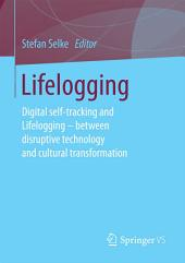 Lifelogging: Digital self-tracking and Lifelogging - between disruptive technology and cultural transformation