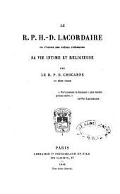 Le R. P. H.-D. Lacordaire de l'Ordre des Frères Prêcheurs: sa vie intime et religieuse, Volume2