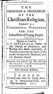 The Grounds & Principles of the Christian Religion, Explain'd in a Catechetical Discourse for the Instruction of Young People ... Rendred Into English by Mr. Hum. Wanley: and Revis'd by Geo. Stanhope, D.D. The Second Edition