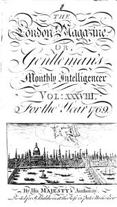 The London Magazine, Or, Gentleman's Monthly Intelligencer: Volume 38