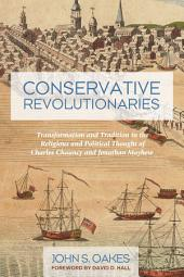 Conservative Revolutionaries: Transformation and Tradition in the Religious and Political Thought of Charles Chauncy and Jonathan Mayhew