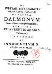 De substantiis separatis opusculum primum [-secundum] ... Authore Io: Laurentio Anania tabernante theologo ..: Opusculum primum de natura daemonum et occultis eorum operationibus. ..