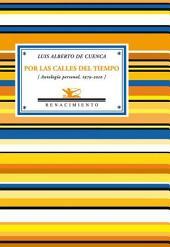 Por las calles del tiempo: Antología personal, 1979-2010