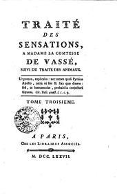 TRAITÉ DES SENSATIONS, A MADAME LA COMTESSE DE VASSÉ, SUIVI DU TRAITÉ DES ANIMAUX.: TOME TROISIEME, Volume3