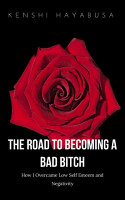 The Road to Becoming a Bad Bitch  How I Overcame Low Self Esteem and Negativity PDF