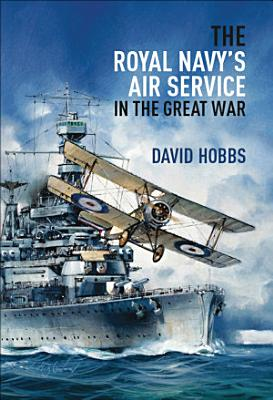 The Royal Navy s Air Service in the Great War PDF