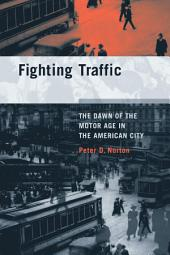 Fighting Traffic: The Dawn of the Motor Age in the American City