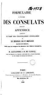Formulaire à l'usage des consulats: suivi d'un appendice contenant le tarif des chancelleries consulaires et les principales lois et ordonnances relatives aux consultats