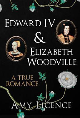 Edward IV   Elizabeth Woodville