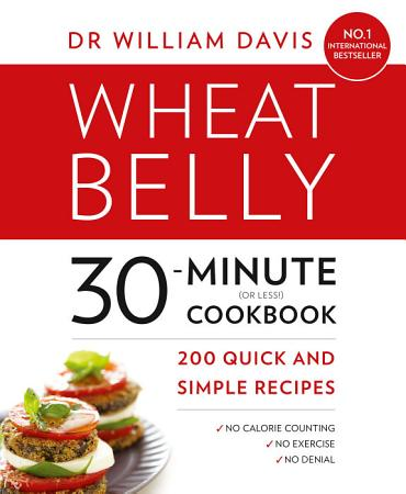 Wheat Belly 30 Minute  or Less   Cookbook  200 quick and simple recipes PDF