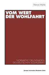 Vom Wert der Wohlfahrt: Normative Grundlagen des deutschen Sozialstaats