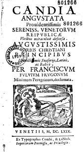 Candia angustata... Venetorum reipublicae viribus miraculose defensa... latine ac italice per Franciscum Fulvium Frugonum,... declamata