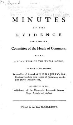 Minutes of the Evidence Taken Before a Committee of the House of Commons