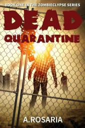 Dead Quarantine: Book One in the Zombiclypse Series