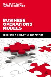 Business Operations Models: Becoming a Disruptive Competitor