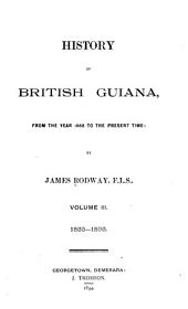 History of British Guiana, from the Year 1668 to the Present Time: 1833-1893