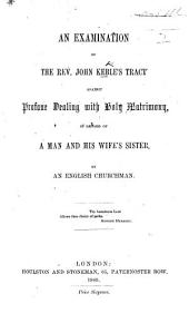 An Examination of ... J. K's tract against profane dealing with Holy Matrimony, in regard of a man and his wife's sister. By an English Churchman