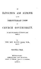 An Exposition and Defence of the Presbyterian Form of Church Government, in Reply to Episcopal and Independent Writers