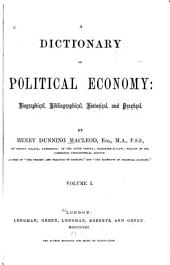 A Dictionary of Political Economy: Biographical, Bibliographical, Historical, and Practical, Volume 1