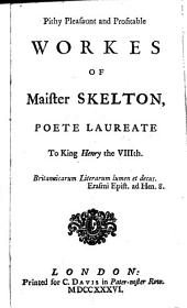 Pithy, Pleasaunt and Profitable Workes of Maister Skelton, 1568, Poete Laureate to King Henry the VIIIth ...