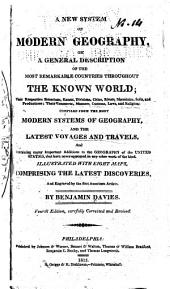 A New System of Modern Geography: Or, A General Description of the Most Remarkable Countries Throughout the Known World ... Containing Many Important Additions to the Geography of the United States, that Have Never Appeared in Any Other Work of the Kind