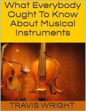 What Everybody Ought to Know About Musical Instruments
