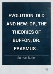 Evolution, Old and New: Or, the Theories of Buffon, Dr. Erasmus Darwin, and Lamarck, as Compared with that of Mr. Charles Darwin