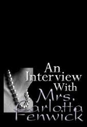 An Interview with Mrs. Carlotta Fenwick