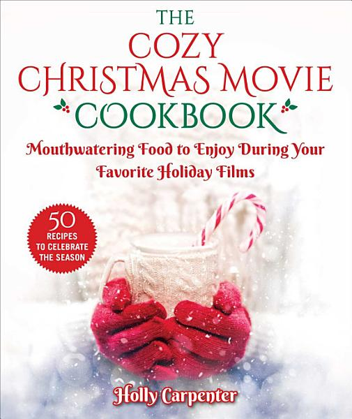 Download The Cozy Christmas Movie Cookbook Book